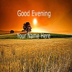 Write Name On Sunset Good Evening Wishes Name Picture. sunset,goodevening,wish. Good Morning Cards, Good Morning Picture, Good Morning Good Night, Morning Wish, Good Evening Love, Good Evening Wishes, Evening Greetings, Name Pictures, Editing Pictures