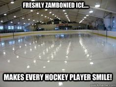 Freshly Zambonied ice.... makes every hockey player smile! Hockey #hockeymemeshumor #hockeymemesfunny #fieldhockeymemes #hockeymemesgirls #icehockeymemes #hockeymemesnhl #hockeymemeshilarious #hockeymemeschicagoblackhawks #hockeymemeslmfao #hockeymemesmontreal #hockeymemestruths #hockeymemespenguins #playoffhockeymemes #hockeymemestorontomapleleafs #canadahockeymemes