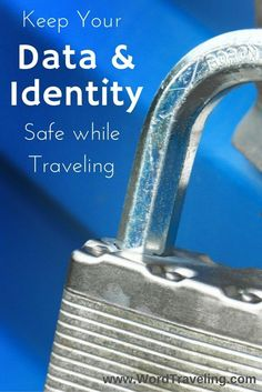 Tips for Keeping Your Data & Identity Safe While Traveling