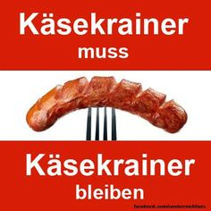 "Translates to ""kasekrainer must remain."" This is the best sausage in the world!"