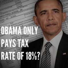 Obama only paid 18% in taxes in 2012. Why is his tax rate lower than yours?