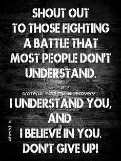 I believe in you. Drug Recovery Quotes, Addiction Recovery Quotes, Sobriety Quotes, Abuse Quotes, Life Gets Hard Quotes, Life Quotes, Qoutes, Inspiring Quotes About Life, Inspirational Quotes
