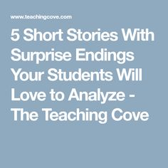 5 Short Stories With Surprise Endings Your Students Will Love to Analyze - The Teaching Cove
