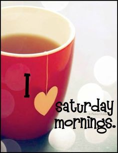 I love Saturday Mornings #quote