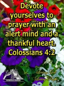 Devote yourselves to prayer with an alert mind and a thankful heart. – Colossians 4:2