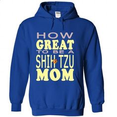 HOW GREAT TO BE A SHIH TZU MOM - #mens #men hoodies. GET YOURS => https://www.sunfrog.com/Pets/HOW-GREAT-TO-BE-A-SHIH-TZU-MOM-RoyalBlue-Hoodie.html?60505