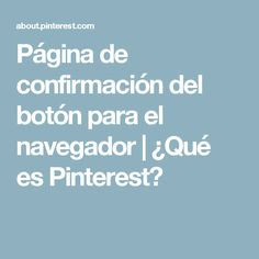 Página de confirmación del botón para el navegador   ¿Qué es Pinterest?