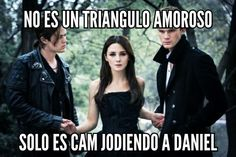 XD I LOVE THIS! It's so true! For those of you who don't speak Spanish 'it's not a love triangle, it's just Cam messing with Daniel.'