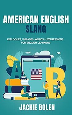 American English Slang: Dialogues, Phrases, Words & Expressions for English Learners by [Jackie Bolen] English Book, English Study, Learn English, English Lessons Online, Teaching English Online, Predicting Activities, Teaching Activities, Word Express, Advanced English