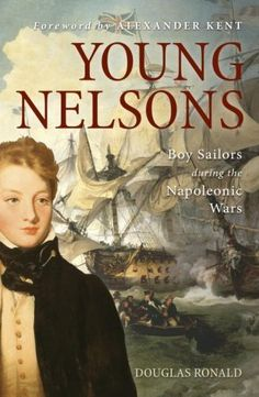 Young Nelsons: Boy sailors during the Napoleonic Wars. D.A.B. Ronald