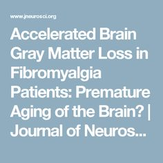 Accelerated Brain Gray Matter Loss in Fibromyalgia Patients: Premature Aging of the Brain? | Journal of Neuroscience