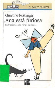 Ana está furiosa de Christine Nöstlinger; ilustraciones de Arnal Ballester. Publicado por SM, 1992.