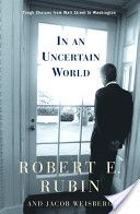 In an Uncertain World: Tough Choices from Wall Street to Washington, by Robert E. Rubin.