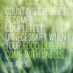 So very true! Healthy eating isn't a diet, so no calories should be counted! Listen to your body and its needs. -Tasha