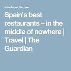 Spain's best restaurants – in the middle of nowhere   Travel   The Guardian