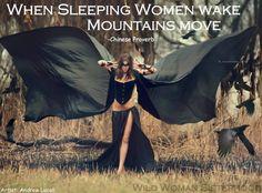 When sleeping women wake, mountains move.  Photo Artist: Andrew Lucas  WILD WOMAN SISTERHOOD