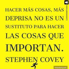 Hacer más cosas más deprisa no es un sustituto para hacer las cosas que importan. Stephen Covey #tumejornocopias