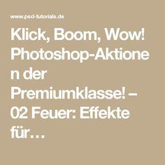 Klick, Boom, Wow! Photoshop-Aktionen der Premiumklasse! – 02 Feuer: Effekte für…