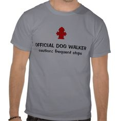 hydrant2, OFFICIAL DOG WALKER, caution: frequen... Shirts