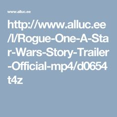 http://www.alluc.ee/l/Rogue-One-A-Star-Wars-Story-Trailer-Official-mp4/d0654t4z