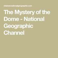 The Mystery of the Dome - National Geographic Channel