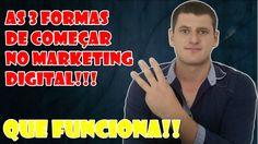 AS 3 Formas Corretas De Iniciar No Marketing Digital Que Funciona!