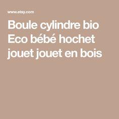 Boule cylindre bio Eco bébé hochet jouet jouet en bois