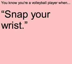 "It's actually not good to ""snap your wrists"" while playing volley ball. You just need a smooth clean contact with you hands without doing the snap. Volleyball Jokes, Volleyball Problems, Volleyball Workouts, Coaching Volleyball, Beach Volleyball, Volleyball Gifts, Girls Basketball, Girls Softball, Softball Players"