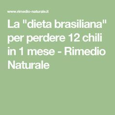 """La """"dieta brasiliana"""" per perdere 12 chili in 1 mese - Rimedio Naturale"""