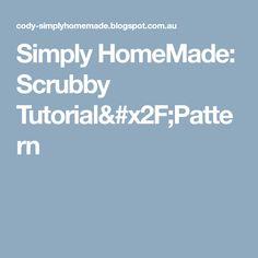 Simply HomeMade: Scrubby Tutorial/Pattern