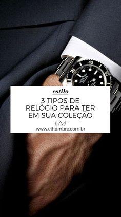 ab8549c1230 Moda masculina  3 tipos de relógio para ter em sua coleção
