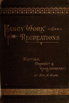 Fancy work recreations : a complete guide to knitting, crochet, & home adornments