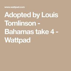 Adopted by Louis Tomlinson - Bahamas take 4 - Wattpad