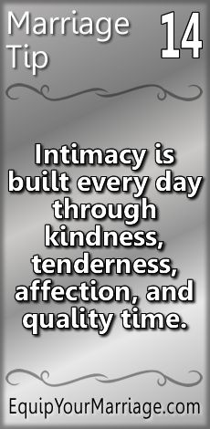 Practical Marriage Tips #14 - Intimacy is built every day through kindness, tenderness, affection, and quality time.