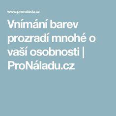 Vnímání barev prozradí mnohé o vaší osobnosti   ProNáladu.cz