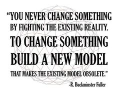 You never change something by fighting the existing reality. To change something build a new model that makes the existing model obsolete.