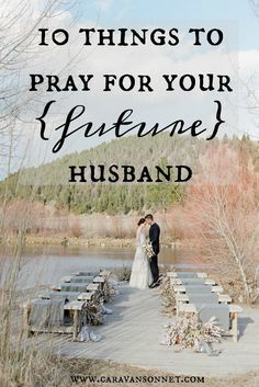 10 Things to Pray for your (future) husband #caravansonnet #thesinglejourney #singlelife #singleness #christian #rebeccavandemark