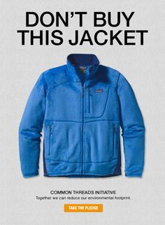 The early adopters of the Fair Trade Apparel program, like Patagonia, have a strong commitment to sustainability. In a controversial move, Patagonia ran an ad campaign encouraging consumers not to buy things they don't need. Image credit: Patagonia
