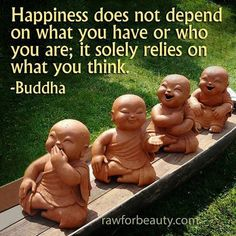 Think happy thoughts and you will be happy