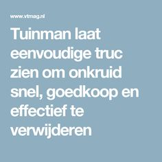 Tuinman laat eenvoudige truc zien om onkruid snel, goedkoop en effectief te verwijderen