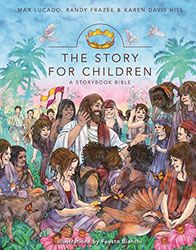 The Story for Children, A Storybook Bible By: Max Lucado, Randy Frazee & Karen Davis Hill at Sacred Melody