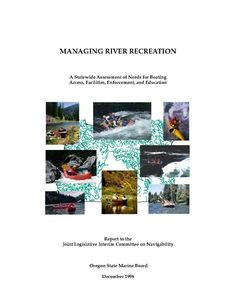 Managing river recreation : a statewide assessment of needs for boating access, facilities, enforcement, and education, by the Oregon State Marine Board