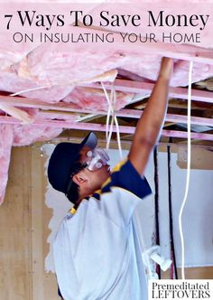 7 Ways to Save Money on Insulating Your House- A few simple tricks can save  you money and help maintain temperatures in your home by improving  insulation. ...