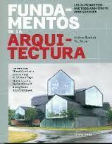 Fundamentos de la arquitectura : los 26 principios que todo arquitecto debe conocer / Andrea Simitch, Val Warke. + info: http://www.promopress.es/cgi-bin/webppi
