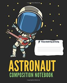 Astronaut Composition Notebook. Primary Handwriting and Drawing: Astronaut Playing Guitar in Space, Handwriting Lines... Journal Notebook, Journals, New Books, Books To Read, Handwriting Lines, India For Kids, Playing Guitar, S Star, Astronaut