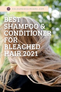 Best shampoo and conditioner for bleached hair 2021.