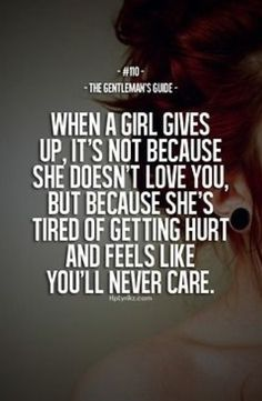 gentleman's guide - when a girl gives up, it's not because she doesn't love you, but because she's tires of getting hurt and feels like you'll never care True Quotes, Great Quotes, Quotes To Live By, Inspirational Quotes, Qoutes, Girl Quotes, Quotes Quotes, The Words, Gentlemens Guide