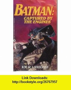 Batman Captured by the Engines (9780446360425) Joe R. Lansdale , ISBN-10: 0446360422  , ISBN-13: 978-0446360425 ,  , tutorials , pdf , ebook , torrent , downloads , rapidshare , filesonic , hotfile , megaupload , fileserve