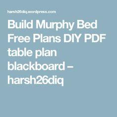 Build Murphy Bed Free Plans DIY PDF table plan blackboard – harsh26diq