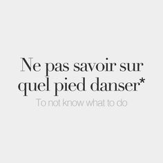 Literal meaning: To not know which foot to dance on. by frenchwords